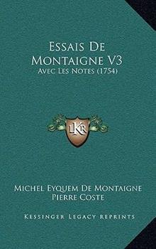 Paperback Essais de Montaigne V3 : Avec les Notes (1754) Book