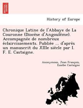 Paperback Chronique Latine de L'Abbaye de La Couronne (Dioce Se D'Angoule Me). Accompagne E de Nombreux E Claircissements. Publie E ... D'Apre S Un Manuscrit Du Book