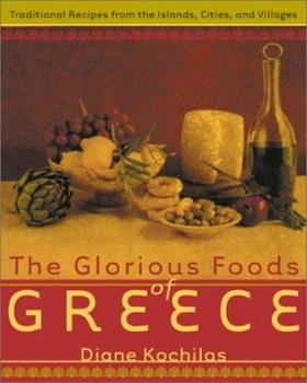 The Glorious Foods of Greece: Traditional Recipes from the Islands, Cities, and Villages 0688154573 Book Cover
