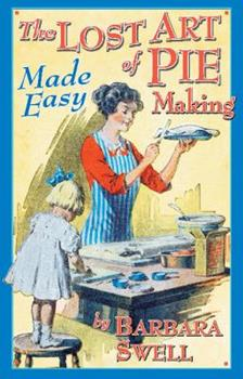 The Lost Art of Pie Making Made Easy 1883206421 Book Cover