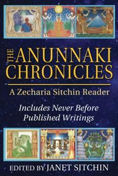 The Anunnaki Chronicles: A Zecharia Sitchin Reader - Book #7.75 of the Earth Chronicles
