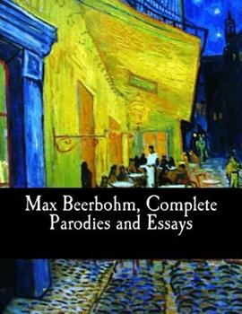 Max Beerbohm, Complete Parodies and Essays 1975720490 Book Cover