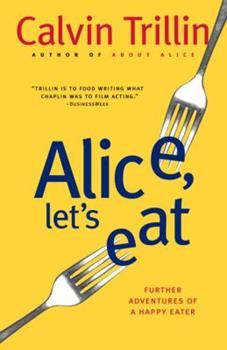 Alice, Let's Eat: Further Adventures of a Happy Eater - Book #2 of the Tummy Trilogy