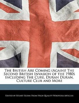 Paperback The British Are Coming ! the Second British Invasion of the 1980s Including the Cure, Duran Duran, Culture Club and More Book