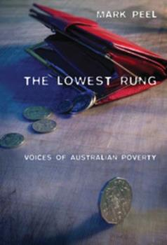 The Lowest Rung: Voices of Australian Poverty 0521537592 Book Cover