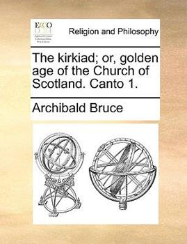 Paperback The Kirkiad; or, Golden Age of the Church of Scotland Canto Book
