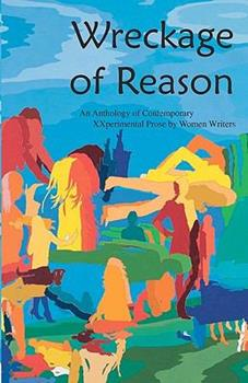 Wreckage of Reason: An Anthology of Contemporary XXperimental Prose by Women Writers 1933132639 Book Cover