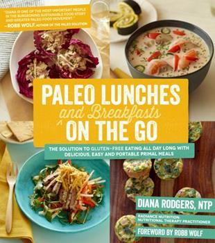 Paleo Lunches and Breakfasts On the Go: The Solution to Gluten-Free Eating All Day Long with Delicious, Easy and Portable Primal Meals 1624140165 Book Cover