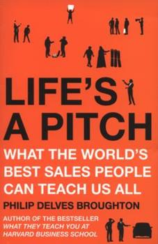 Life's A Pitch: What the World's Best Sales People Can Teach Us All 0670921513 Book Cover