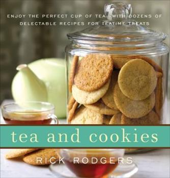 Tea and Cookies: Enjoy the Perfect Cup of Tea--with Dozens of Delectable Recipes for Teatime Treats 0061938335 Book Cover
