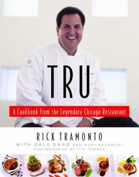 Tru: A Cookbook from the Legendary Chicago Restaurant 1400060613 Book Cover