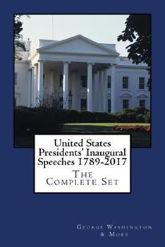 United States Presidents' Inaugural Speeches 1789-2017 1542761697 Book Cover