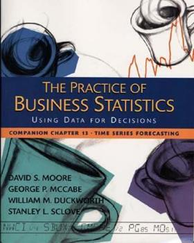 The Practice of Business Statistics Companion Chapter 13: Time Series Forecasting 0716796260 Book Cover