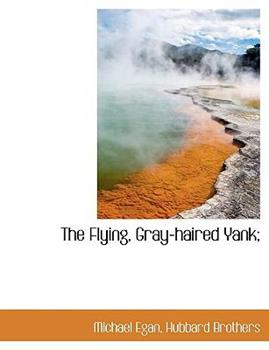 Paperback The Flying, Gray-Haired Yank; Book