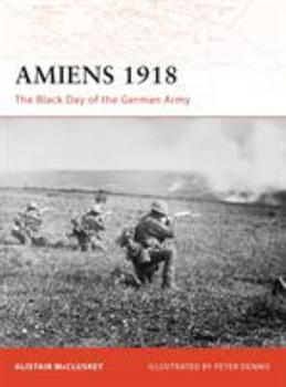 Amiens 1918: The Black Day of the German Army (Campaign) - Book #197 of the Osprey Campaign