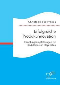 Paperback Erfolgreiche Produktinnovation. Handlungsempfehlungen zur Reduktion von Flop-Raten [German] Book