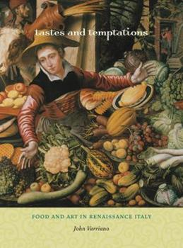 Tastes and Temptations: Food and Art in Renaissance Italy 0520259041 Book Cover