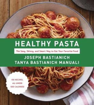 Healthy Pasta: The Sexy, Skinny, and Smart Way to Eat Your Favourite Food 0385352247 Book Cover