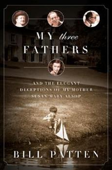 My Three Fathers: And the Elegant Deceptions of  My Mother, Susan Mary Alsop 1586485555 Book Cover