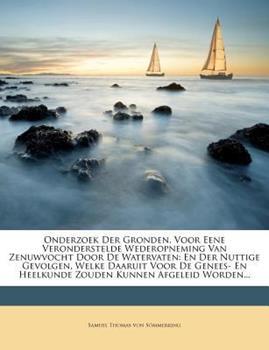 Paperback Onderzoek der Gronden, Voor Eene Veronderstelde Wederopneming Van Zenuwvocht Door de Watervaten : En der Nuttige Gevolgen, Welke Daaruit Voor de Genees Book