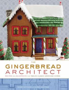 The Gingerbread Architect: Recipes and Blueprints for Twelve Classic American Homes 0307406784 Book Cover