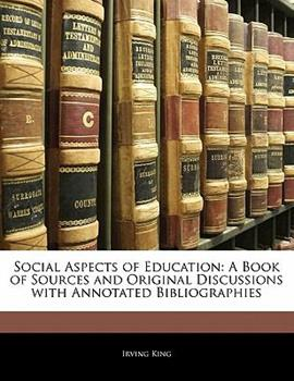 Paperback Social Aspects of Education: A Book of Sources and Original Discussions with Annotated Bibliographies Book