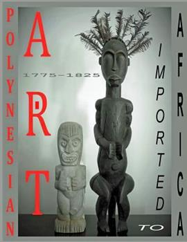 Paperback Polynesian Art: Imported to Africa 1775-1825 Book