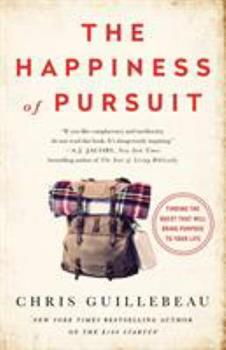 The Happiness of Pursuit: Finding the Quest That Will Bring Purpose to Your Life 038534886X Book Cover