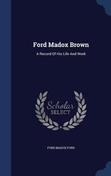 Ford Madox Brown: A Record of His Life and Work 1340139855 Book Cover
