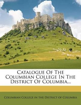 Paperback Catalogue of the Columbian College in the District of Columbia Book