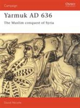 Yarmuk AD 636: The Muslim conquest of Syria (Campaign 31) - Book #31 of the Osprey Campaign