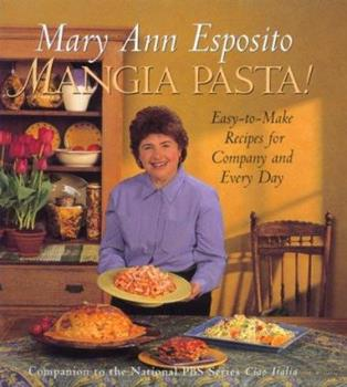Mangia Pasta!: Easy-To-Make Recipes for Company and Every Day 0688161898 Book Cover