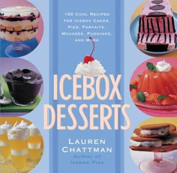 Icebox Desserts: 100 Cool Recipes for Icebox Cakes, Pies, Parfaits, Mousses, Puddings, and More 155832271X Book Cover
