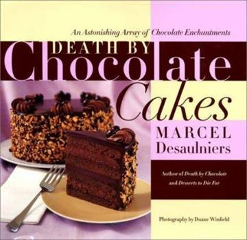 Death by Chocolate Cakes: An Astonishing Array of Chocolate Enchantments 0688162975 Book Cover