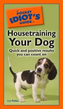 The Pocket Idiot's Guide to Housetraining your Dog (Complete Idiot's Guide to) - Book  of the Pocket Idiot's Guide