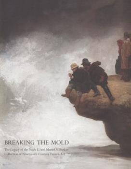 Breaking the Mold: The Legacy of Noah L. and Muriel S. Butkin Collection of Nineteenth-Century French Art 0975398431 Book Cover