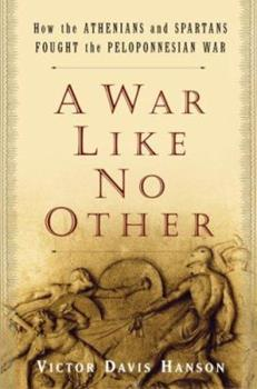 Hardcover A War Like No Other: How the Athenians and Spartans Fought the Peloponnesian War Book