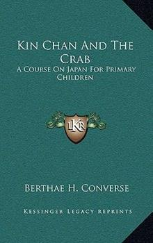 Hardcover Kin Chan and the Crab: A Course on Japan for Primary Children Book