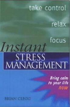Instant Stress Management: Bring Calm to Your Life Now (Instant Series)