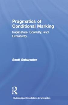 Pragmatics of Conditional Marking: Implicature, Scalarity, and Exclusivity - Book  of the Outstanding Dissertations in Linguistics