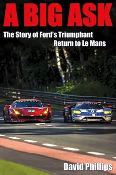 Paperback A Big Ask, Volume 1: The Story of Ford's Triumphant Return to Le Mans Book