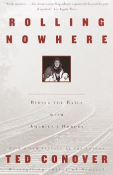 Rolling Nowhere: Riding the Rails with America's Hoboes 0375727868 Book Cover
