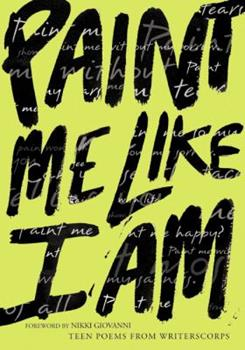 Paint Me Like I Am: Teen Poems from WritersCorps 0064472647 Book Cover