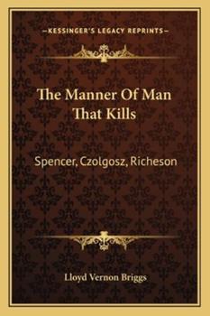 Paperback The Manner of Man That Kills : Spencer, Czolgosz, Richeson Book