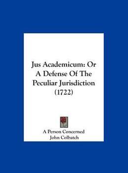 Hardcover Jus Academicum : Or A Defense of the Peculiar Jurisdiction (1722) Book