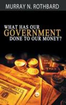 What Has Government Done to Our Money? 0945466447 Book Cover
