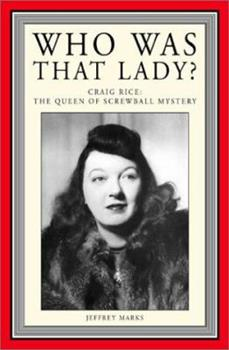 Who Was That Lady?: Craig Rice: The Queen of Screwball Mystery 0966339711 Book Cover