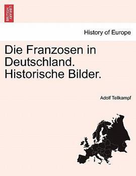 Paperback Die Franzosen in Deutschland. Historische Bilder. Book