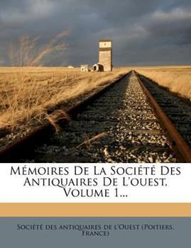 Paperback M?moires de la Soci?t? Des Antiquaires de l'Ouest, Volume 1... Book