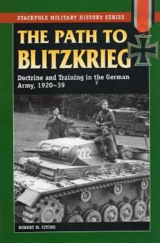 The Path To Blitzkrieg: Doctrine and Training in the German Army, 1920-1939 - Book  of the Stackpole Military History